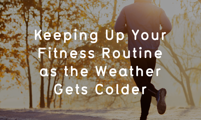 Keeping Up Your Fitness Routine as the Weather Gets Colder