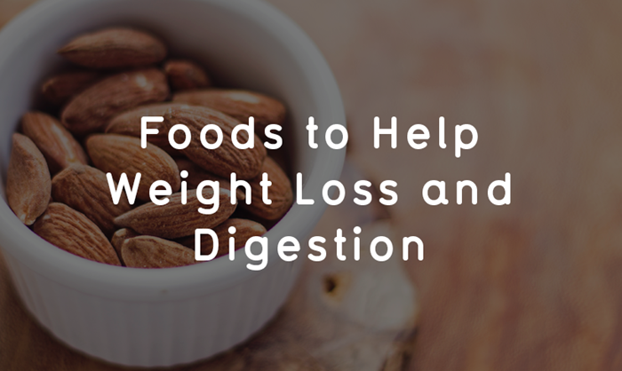Foods to Help Weight Loss and Digestion
