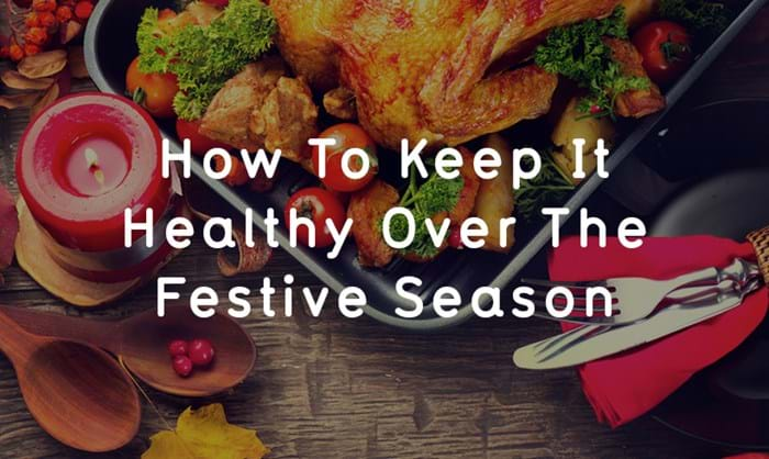 How to Keep it Healthy Over the Festive Season