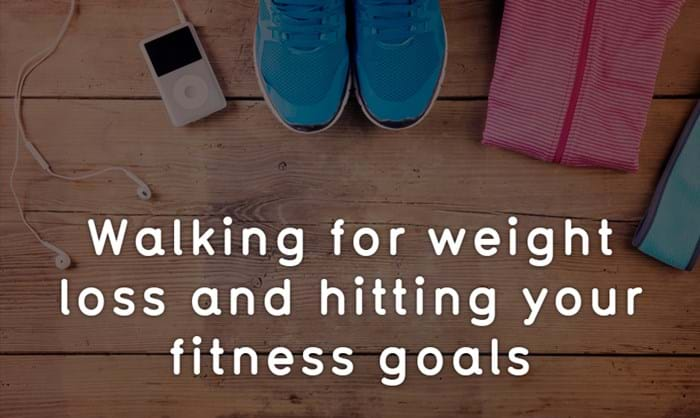 Walking for Weight Loss and Hitting Your Fitness Goals ...
